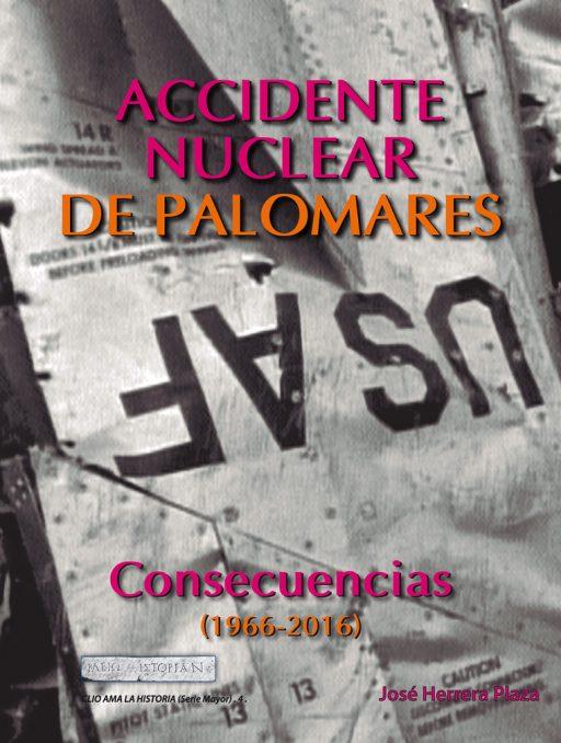ACCIDENTE NUCLEAR EN PALOMARES. CONSECUENCIAS (1966-2016)