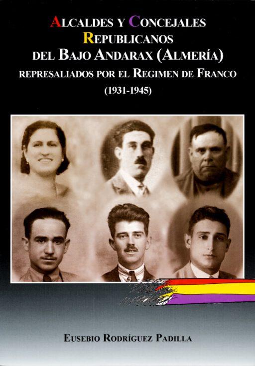 ALCALDES Y CONCEJALES REPUBLICANOS DEL BAJO ANDARAX (ALMERÍA) REPRESALIADOS POR EL RÉGIMEN DE FRANCO (1931-1945)