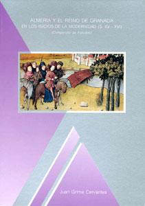 ALMERÍA Y EL REINO DE GRANADA EN LOS INICIOS DE LA MODERNIDAD (S. XV-XVI). (Compedio de Estudios)