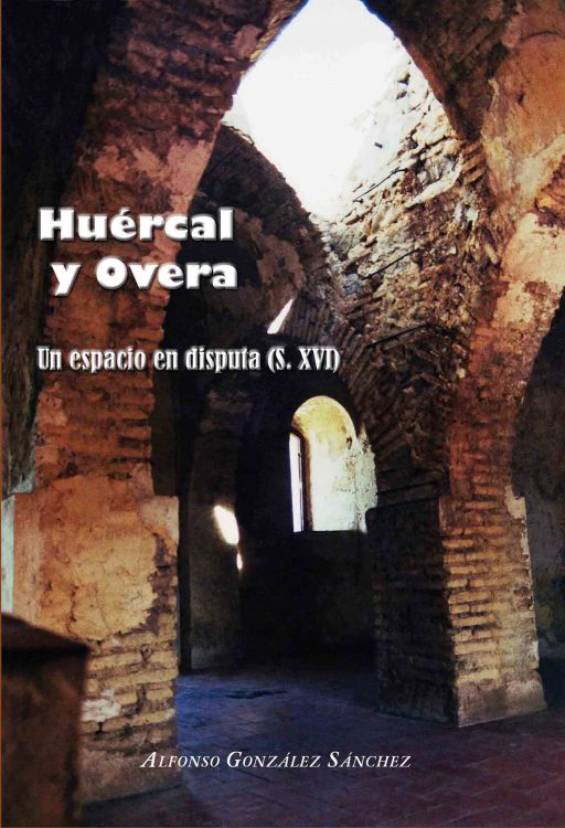 HUÉRCAL Y OVERA. UN ESPACIO EN DISPUTA. (S. XVI)