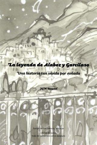 LA LEYENDA DE ALABEZ Y GARCILASO. UNA HISTORIA TAN VIVIDA POR SOÑADA