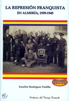 LA REPRESION FRANQUISTA EN ALMERIA, 1939-1945 (SEGUNDA EDICIÓN)