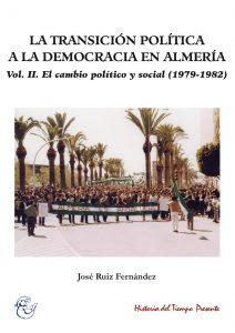 LA TRANSICIÓN POLÍTICA A LA DEMOCRACIA EN ALMERÍA. VOL. II. EL CAMBIO POLÍTICO Y SOCIAL (1979-1982)