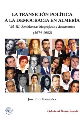 LA TRANSICIÓN POLÍTICA A LA DEMOCRACIA EN ALMERÍA. VOL. III. SEMBLANZAS BIOGRÁFICAS Y DOCUMENTOS (1974-1982)