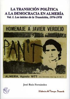 LA TRANSICIÓN POLÍTICA A LA DEMOCRACIA EN ALMERÍA. Vol. I. Los inicios de la Transición, 1974-1978