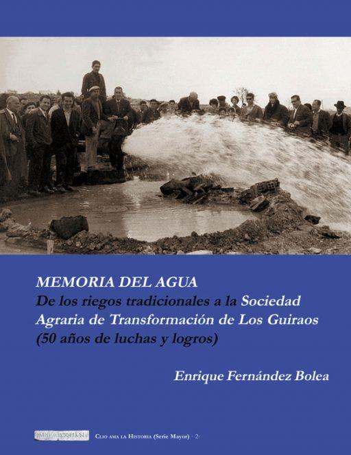 MEMORIA DEL AGUA. DE LOS RIEGOS TRADICIONALES A LA SOCIEDAD AGRARIA DE TRANSFORMACIÓN DE LOS GUIRAOS (50 AÑOS DE LUCHAS Y LOGROS)