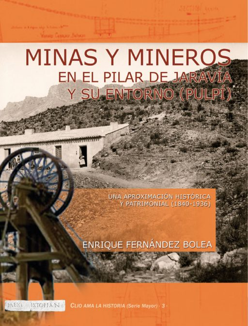 MINAS Y MINEROS EN EL PILAR DE JARAVÍA Y SU ENTORNO (PULPÍ). UNA APROXIMACIÓN HISTÓRICA Y PATRIMONIAL (1840-1936)