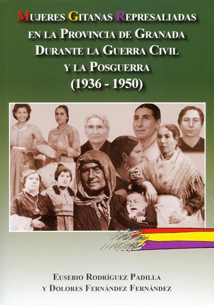 MUJERES GITANAS REPRESALIADAS EN LA PROVINCIA DE GRANADA DURANTE LA GUERRA CIVIL Y LA POSGUERRA (1936-1950)