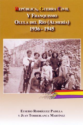 REPÚBLICA, GUERRA CIVIL Y FRANQUISMO EN OLULA DEL RÍO (ALMERÍA) 1936-1945