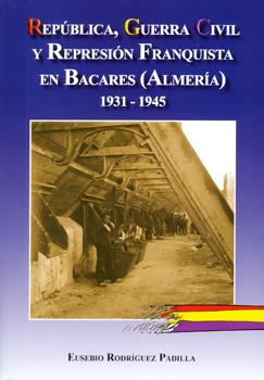 REPÚBLICA, GUERRA CIVIL Y REPRESIÓN FRANQUISTA EN BACARES (ALMERÍA) 1931-1945