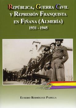 REPÚBLICA, GUERRA CIVIL Y REPRESIÓN FRANQUISTA EN FIÑANA (ALMERÍA) 1931-1945