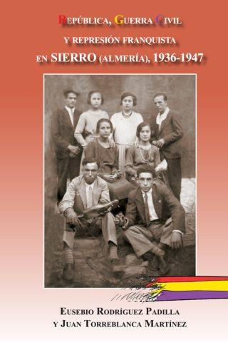 REPÚBLICA, GUERRA CIVIL Y REPRESIÓN FRANQUISTA EN SIERRO (ALMERÍA), 1936-1947