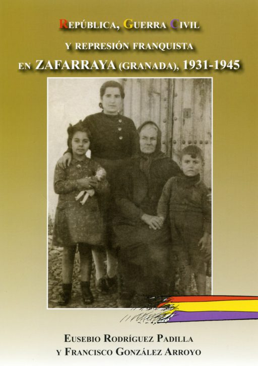 REPÚBLICA, GUERRA CIVIL Y REPRESIÓN FRANQUISTA EN ZAFARRAYA (GRANADA), 1931-1945