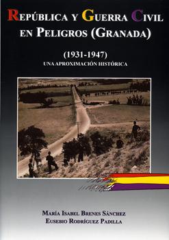 REPÚBLICA Y GUERRA CIVIL EN PELIGROS (GRANADA) (1931-1947) UNA APROXIMACIÓN HISTÓRICA