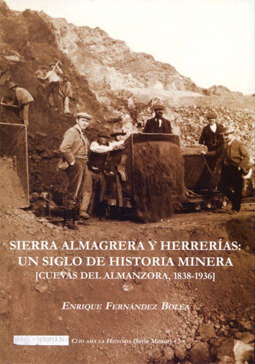 SIERRA ALMAGRERA Y HERRERÍAS: UN SIGLO DE HISTORIA MINERA