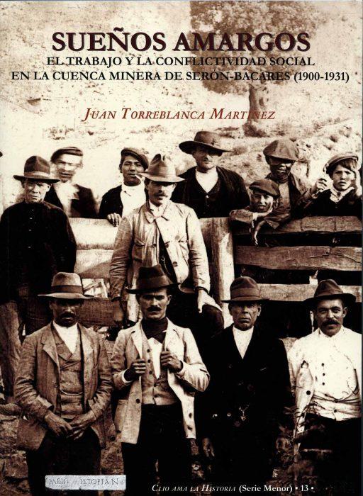 SUEÑOS AMARGOS. EL TRABAJO Y LA CONFLICTIVIDAD SOCIAL EN LA CUENCA MINERA DE SERÓN BACARES (1900-1931)