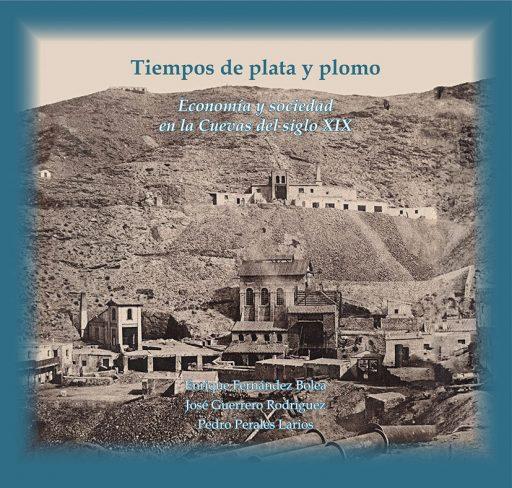 TIEMPOS DE PLATA Y PLOMO. ECONOMÍA Y SOCIEDAD EN LA CUEVAS DEL SIGLO XIX