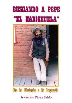 BUSCANDO A PEPE EL HABICHUELA. DE LA HISTORIA A LA LEYENDA