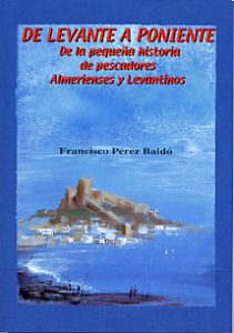 DE LEVANTE A PONIENTE. DE LA PEQUEÑA HISTORIA DE PESCADORES ALMERIENSES Y LEVANTINOS