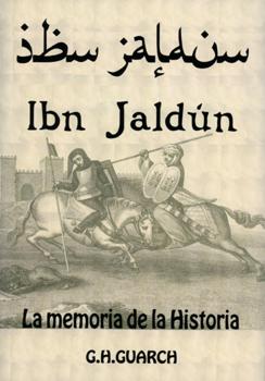 IBN JALDUN. LA MEMORIA DE LA HISTORIA