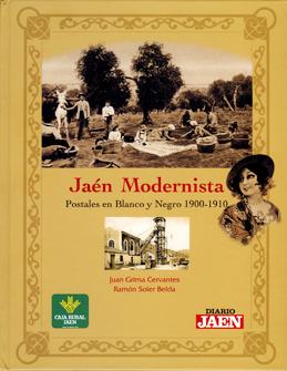 JAÉN MODERNISTA. POSTALES EN BLANCO Y NEGRO 1900-1910