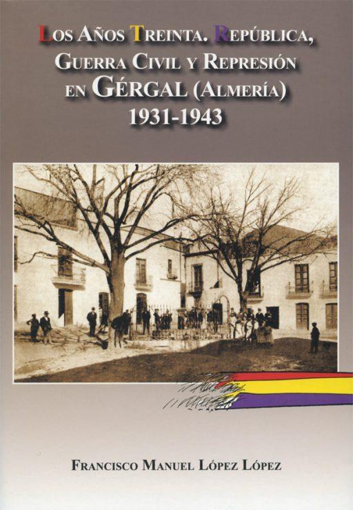 LOS AÑOS TREINTA. REPÚBLICA, GUERRA CIVIL Y REPRESIÓN EN GÉRGAL (ALMERÍA) 1931-1945
