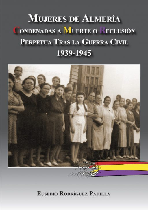MUJERES DE ALMERÍA CONDENADAS A MUERTE O RECLUSIÓN PERPETUA TRAS LA GUERRA CIVIL. 1939-1945
