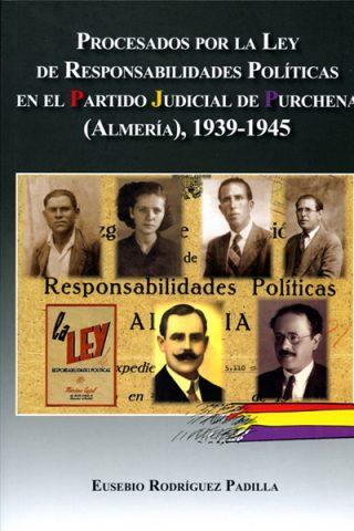 PROCESADOS POR LA LEY DE RESPONSABILIDADES POLÍTICAS EN EL PARTIDO JUDICIAL DE PURCHENA (ALMERÍA), 1939-1945