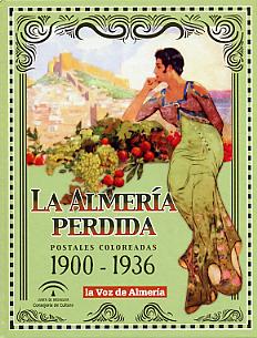 LA ALMERÍA PERDIDA - POSTALES COLOREADAS 1900-1936