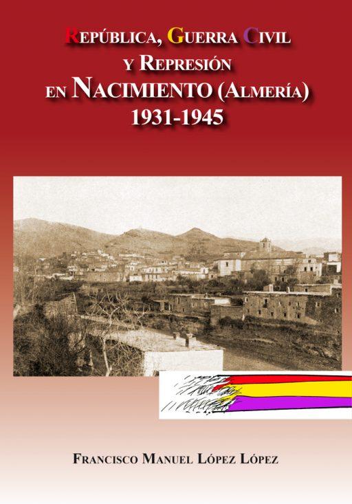 REPÚBLICA, GUERRA CIVIL Y REPRESIÓN EN NACIMIENTO (ALMERÍA) 1931-1945