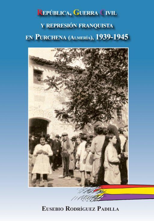 REPÚBLICA, GUERRA CIVIL Y REPRESIÓN FRANQUISTA EN PURCHENA (ALMERÍA), 1939-1945