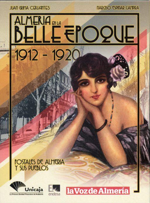 ALMERÍA EN LA BELLE EPOQUE. 1912-1920. POSTALES DE ALMERÍA Y SUS PUEBLOS